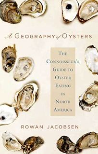 A Geography of Oysters: The Connoisseurs Guide to Oyster Eating in North America