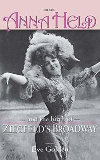 Anna Held & Birth of Ziegfelds