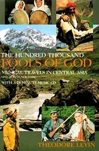 The Hundred Thousand Fools of God: Musical Travels in Central Asia and Queens