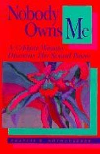 Nobody Owns Me: A Celibate Woman Discovers Her Sexual Power: A Narrative Journal