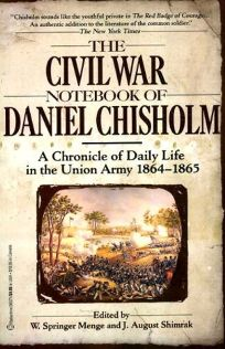 The Civil War Notebook of Daniel Chisholm: A Chronicle of Daily Life in the Union Army 1864**
