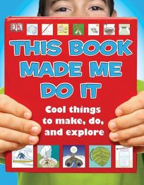This Book Made Me Do It: Cool Things to Make