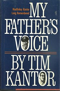 My Fathers Voice: Mackinlay Kantor Long Remembered