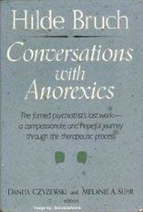 Conversations with Anorexics: The Famed Psychiatrists Last Work--A Compassionate and ...