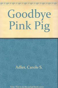 Good Bye Pink Pig