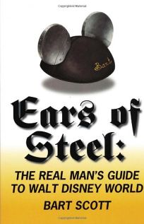 Ears of Steel: The Real Mans Guide to Walt Disney World