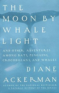 Moon by Whale Light: And Other Adventures Among Bats