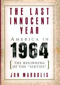 The Last Innocent Year: America in 1964--The Beginning of the Sixties
