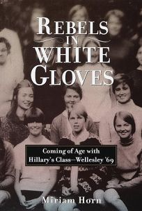Rebels in White Gloves: Coming of Age with the Wellesley Class of 69