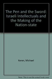 The Pen and the Sword: Israeli Intellectuals and the Making of the Nation-State