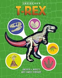 Inside Out T. Rex: Explore the Worlds Most Famous Dinosaur!