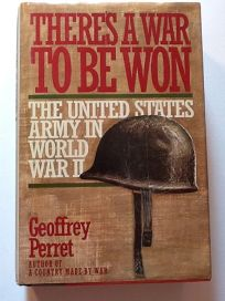 Theres a War to Be Won: The United States Army in World War II