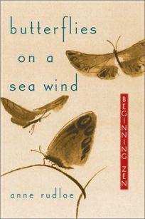 BUTTERFLIES ON A SEA WIND: Beginning Zen