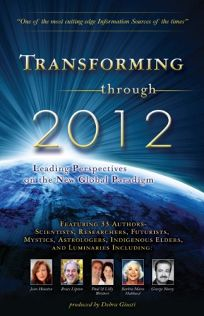 Transforming Through 2012: Leading Perspectives on the New Global Paradigm
