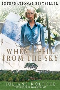 When I Fell From the Sky: The True Story of One Womans Miraculous Survival