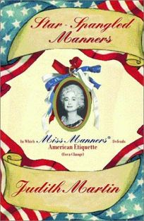 STAR-SPANGLED MANNERS: In Which Miss Manners Defends American Etiquette for a Change