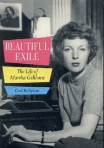 BEAUTIFUL EXILE: The Life of Martha Gellhorn
