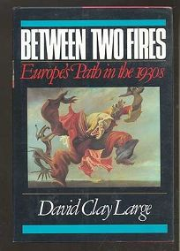 Between Two Fires: Europes Path in the 1930s