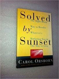 Solved by Sunset: The Right Brain Way to Resolve Whatevers Bothering You in One Day or Less