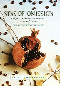SINS OF OMISSION: The Jewish Communitys Reaction to Domestic Violence: What Needs to Be Done