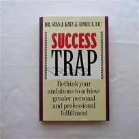 Success Trap: Rethink Your Ambitions to Achieve Greater Personal and Professional Fulfillment