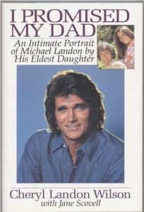 I Promised My Dad: An Intimate Portrait of Michael Landon by His Eldest Daughter