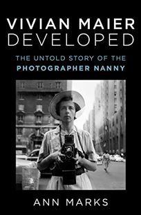 Vivian Maier Developed: The Untold Story of the Photographer Nanny