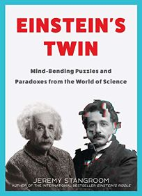 Einstein's Twin: Mind-Bending Puzzles and Paradoxes from the World of Science