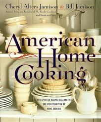 American Home Cooking: Over 300 Spirited Recipes Celebrating Our Rich Traditions of Home Cooking