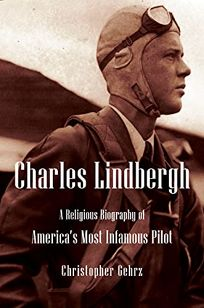 Charles Lindbergh: A Religious Biography of America's Most Infamous Pilot