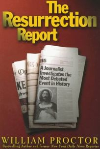 The Resurrection Report: A Journalist Investigates the Most Debated Event in History
