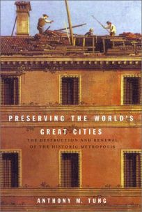PRESERVING THE WORLDS GREAT CITIES: The Destruction and Renewal of the Historic Metropolis