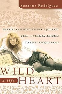 WILD HEART: A Life: Natalie Clifford Barneys Journey from Victorian America to Belle Epoque Paris