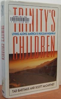 Trinitys Children: Living Along Americas Nuclear Highway