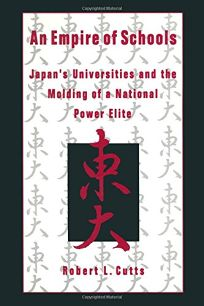 An Empire of Schools: Japans Universities and the Molding of a National Power Elie