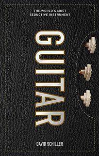 Guitar: The World's Most Seductive Instrument