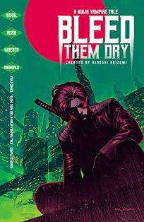 Bleed Them Dry: A Ninja Vampire Tale