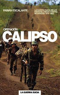 Operacion Calipso: La Guerra Sucia de los Estados Unidos Contra Nicaragua 1979-1983
