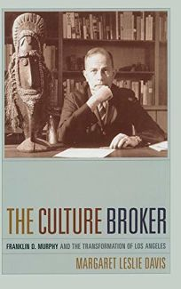 The Culture Broker: Franklin D. Murphy and the Making of Los Angeles