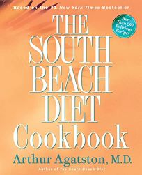 THE SOUTH BEACH DIET COOKBOOK: More Than 200 Delicious Recipes That Fit the Nations Top Diet