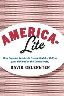 America-Lite: How Imperial Academia Dismantled Our Culture and Ushered in the Obamacrats