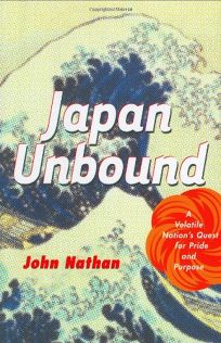 Japan Unbound: A Volatile Nations Quest for Pride and Purpose