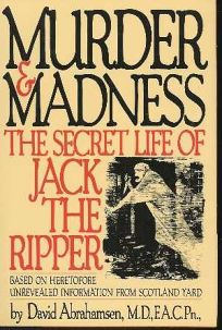 Murder and Madness: The Secret Life of Jack the Ripper
