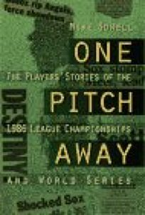 One Pitch Away: The Players Stories of the 1986 League Championships and World Series