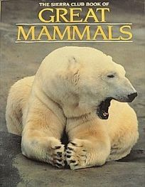 The Sierra Club Book of Great Mammals