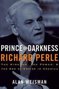 Prince of Darkness: Richard Perle: The Kingdom