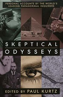 SKEPTICAL ODYSSEYS: Personal Accounts by the Worlds Leading Paranormal Inquirers