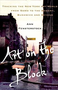 Art on the Block: Tracking the New York Art World from Soho to the Bowery