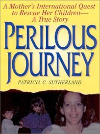 PERILOUS JOURNEY: A Mothers International Quest to Rescue Her Children—A True Story