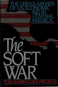 The Soft War: The Uses and Abuses of U.S. Economic Aid in Central America